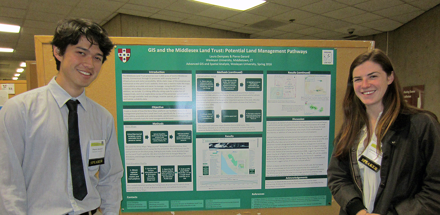 "Pierre Gerard and Laura Dempsey presented a poster outlining service-learning work for the Middlesex Land Trust. Their project was titled ""Potential Land Management Pathways."" The students created a Story Map Journal for the Middlesex Land Trust on ArcGIS Online, to integrate information about each of the preserves with interactive maps. In addition, they performed a series of spatial analyses, including: 1) a hiking difficulty rating scale for a selection of mapped trails and 2) ranking the conservation value of the preserves through available land-use change, invasive species, protected habitat, and habitat suitability data."