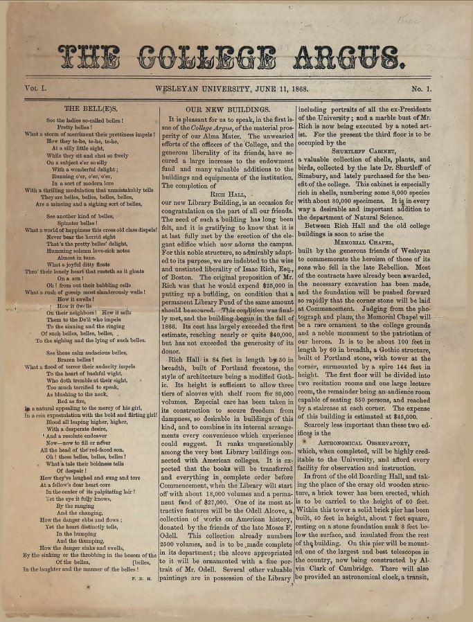 "The first issue of ""The College Argus"" was published on June 11, 1868. It featured an article on new buildings, such as Memorial Chapel, and stats on the Class of 1868 (of the 23 men graduating, only one had a full beard, whereas seven has only mustaches. One was married, six were engaged, and nine were ""disdaining bait."")"
