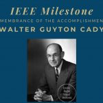 Late Professor Cady Honored for Founding the Quartz Crystal Oscillator